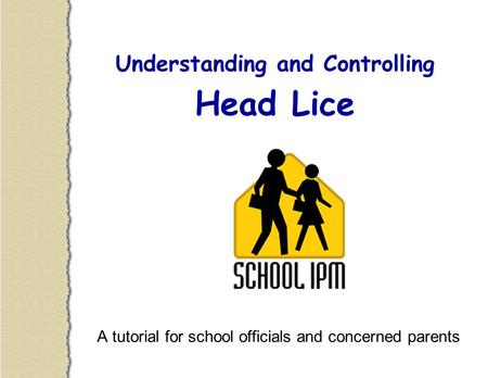 Understanding and Controlling Head Lice A tutorial for school officials and concerned parents.