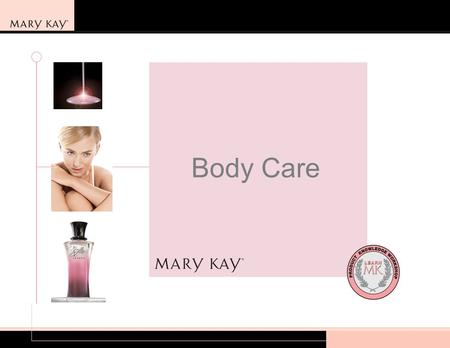 Body Care. 2 Introduction Welcome! Learn, and boost your selling confidence. Ask questions during workshop. Share experiences. Questions before we begin?