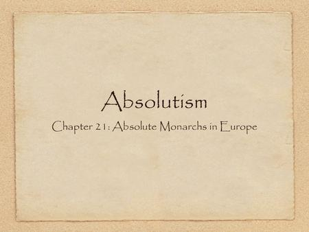 Absolutism Chapter 21: Absolute Monarchs in Europe.