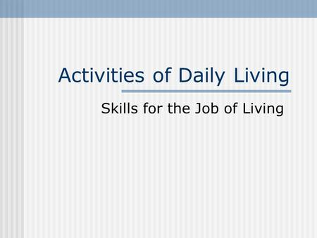Activities of Daily Living Skills for the Job of Living.
