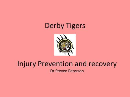 Derby Tigers Injury Prevention and recovery Dr Steven Peterson.