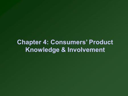 Chapter 4: Consumers' Product Knowledge & Involvement