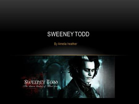 By Amelia heather SWEENEY TODD. WHO WAS SWEENEY TODD? Sweeney Todd was a fictional character. However many believe he was real. He was a Victorian character.