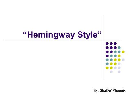 """Hemingway Style"" By: ShaDe' Phoenix. Focus #15 How does Hemingway utilize vocabulary and syntax to achieve the ""Hemingway Style""?"