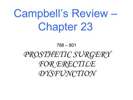 Campbell's Review – Chapter 23 788 – 801 PROSTHETIC SURGERY FOR ERECTILE DYSFUNCTION.