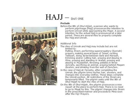 HAJJ – DAY ONE Prelude Before the 8th of Dhul-Hijjah, a person who wants to perform pilgrimage (Hajj) pronounces the intention to perform Umrah while approaching.