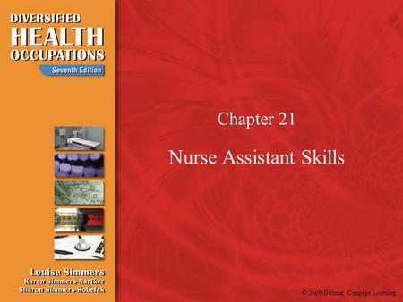 © 2009 Delmar, Cengage Learning Chapter 21 Nurse Assistant Skills.