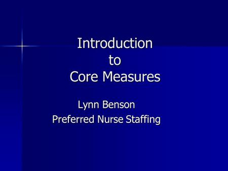 Introduction to Core Measures Lynn Benson Preferred Nurse Staffing.
