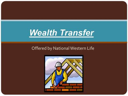 Offered by National Western Life Wealth Transfer.