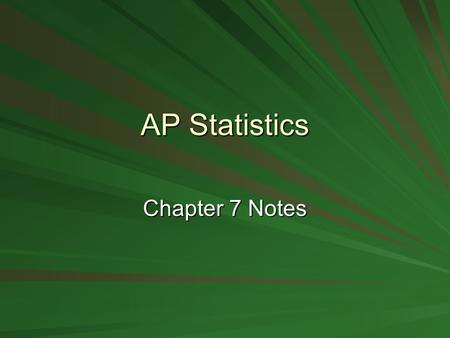 AP Statistics Chapter 7 Notes. Random Variables Random Variable –A variable whose value is a numerical outcome of a random phenomenon. Discrete Random.