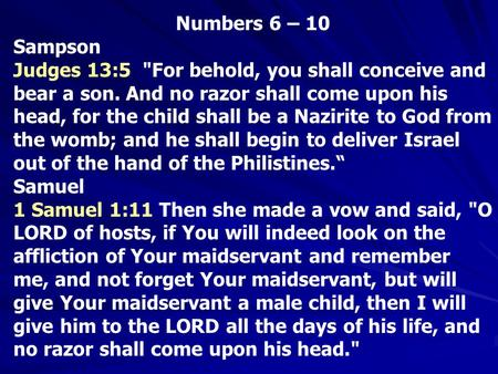 Numbers 6 – 10 Sampson Judges 13:5 For behold, you shall conceive and bear a son. And no razor shall come upon his head, for the child shall be a Nazirite.