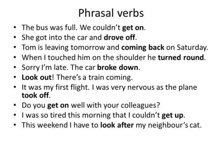 Phrasal verbs The bus was full. We couldn't get on.