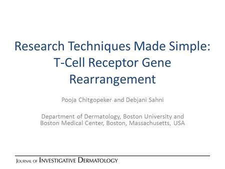 Research Techniques Made Simple: T-Cell Receptor Gene Rearrangement Pooja Chitgopeker and Debjani Sahni Department of Dermatology, Boston University and.