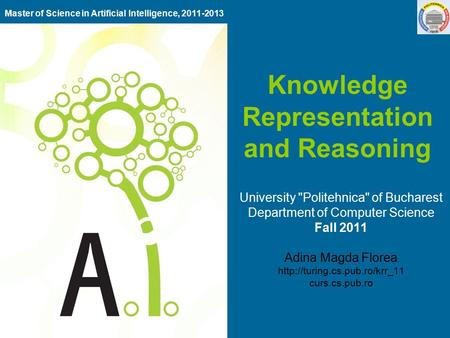 Knowledge Representation and Reasoning University Politehnica of Bucharest Department of Computer Science Fall 2011 Adina Magda Florea