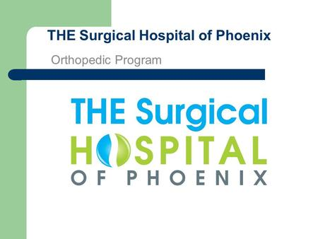 THE Surgical Hospital of Phoenix Orthopedic Program.