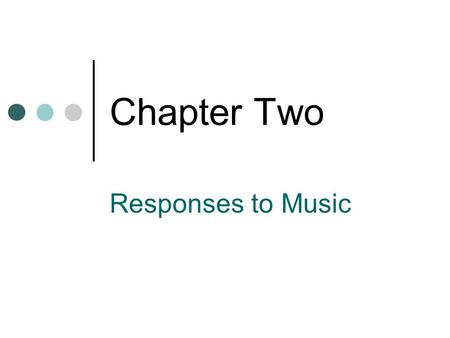 Chapter Two Responses to Music. Creative Process Composers Musicians Performance Process Musicians Audience (at live events) Listening Process Audience.