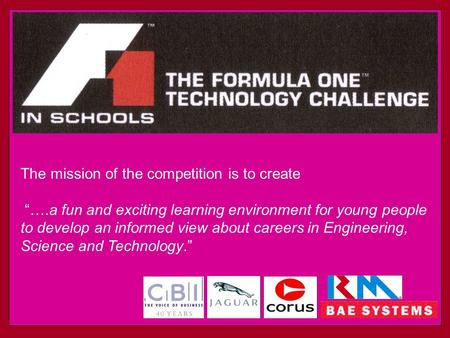 "The mission of the competition is to create ""….a fun and exciting learning environment for young people to develop an informed view about careers in Engineering,"