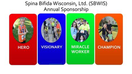 Spina Bifida Wisconsin, Ltd. (SBWIS) Annual Sponsorship HERO VISIONARY MIRACLE WORKER CHAMPION.