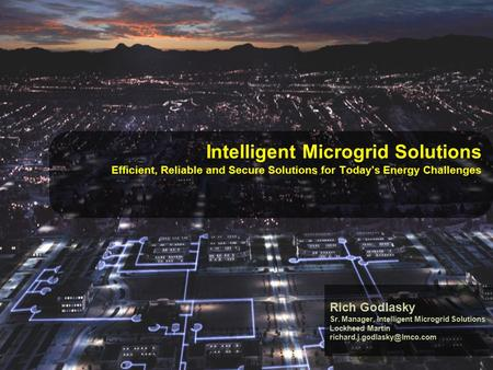 1 © 2012 Lockheed Martin Corporation, All Rights Reserved Intelligent Microgrid Solutions Efficient, Reliable and Secure Solutions for Today's Energy Challenges.