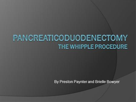 By Preston Paynter and Brielle Bowyer. Reasons for Procedure  Pancreatic Cancer  Chronic Pancreatitis  Severe trauma to the Pancreas.
