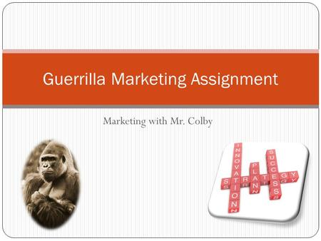 Marketing with Mr. Colby Guerrilla Marketing Assignment.