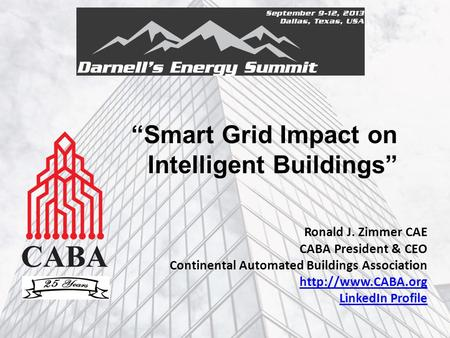 """Smart Grid Impact on Intelligent Buildings"" Ronald J. Zimmer CAE CABA President & CEO Continental Automated Buildings Association"