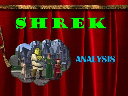 SHREK ANALYSIS. Shrek's Character – The beginning The film opens like a traditional fairy story, using the well-known beginning 'Once upon a time there.