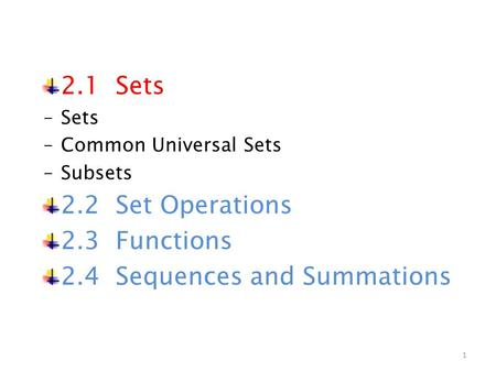 2.1 Sets ‒Sets ‒Common Universal Sets ‒Subsets 2.2 Set Operations 2.3 Functions 2.4 Sequences and Summations 1.