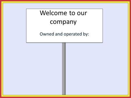 Welcome to our company Owned and operated by:. Your Employment With Our Company Who is Your Employer? Frank Anonymous.