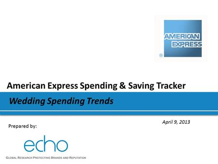 American Express Spending & Saving Tracker April 9, 2013 Wedding Spending Trends Prepared by: