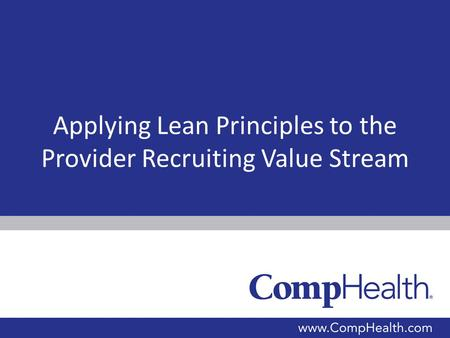 Applying Lean Principles to the Provider Recruiting Value Stream.
