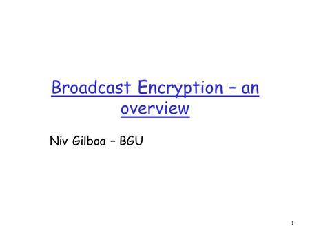 Broadcast Encryption – an overview Niv Gilboa – BGU 1.