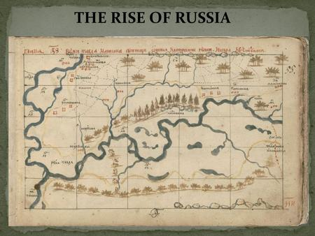 THE RISE OF RUSSIA. Lies across Eurasian Plain Borders Europe and China Ural Mts. Boundary between Europe and Asia North –Forests-lumber, fuel Hunters.