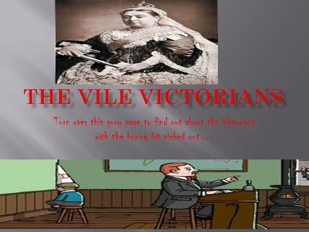 Turn over this gory page to find out about the Victorians with the boring bit picked out…