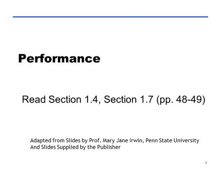1 Performance Read Section 1.4, Section 1.7 (pp. 48-49) Adapted from Slides by Prof. Mary Jane Irwin, Penn State University And Slides Supplied by the.