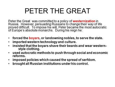 PETER THE GREAT Peter the Great was committed to a policy of westernization in Russia. However, persuading Russians to change their way of life proved.