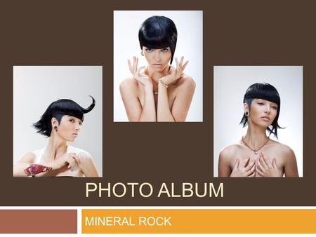 PHOTO ALBUM MINERAL ROCK. MINERAL ROCK Cutting Before you begin your cut, divide the hair from temples arching back towards the nape.