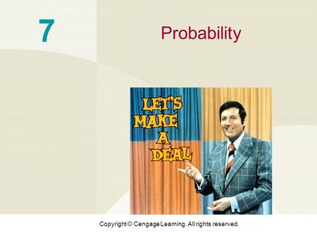 Copyright © Cengage Learning. All rights reserved. 7 Probability.