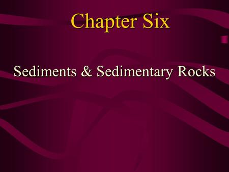 Chapter Six Sediments & Sedimentary Rocks. Sediment Sediment - loose, solid particles originating from: –Weathering and erosion of pre-existing rocks.