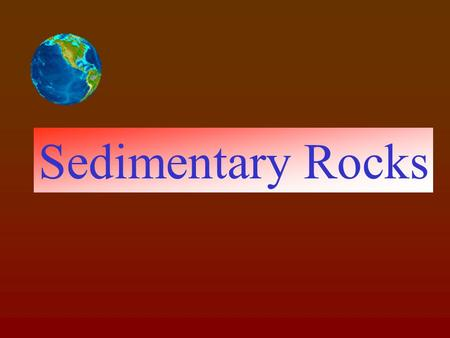 Sedimentary Rocks Transportation of sediments and formation of sedimentary rocks by mode of river water- deposition on the continent and on the ocean.