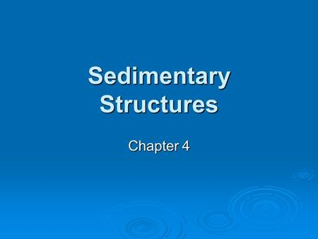 Sedimentary Structures Chapter 4. Physical sedimentary structures  Physical (inorganic) structures are sedimentary features formed by physical processes.