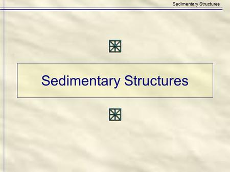 Sedimentary Structures. Sedimentary Structures: Features that form within sediment during accumulation and before it is lithified. Sedimentary Structures.
