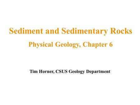 Sediment and Sedimentary Rocks Physical Geology, Chapter 6