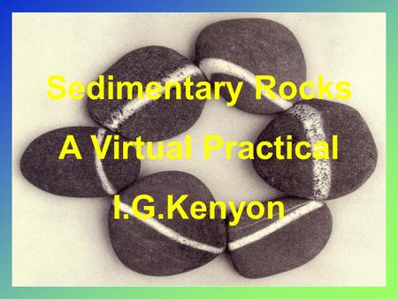 Sedimentary Rocks A Virtual Practical I.G.Kenyon.