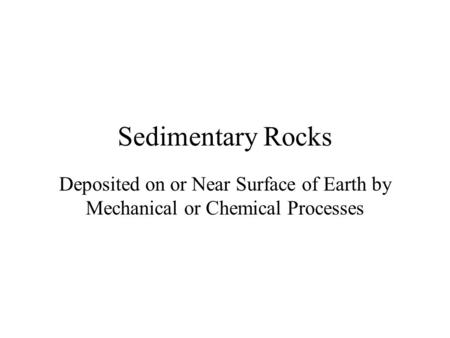 Sedimentary Rocks Deposited on or Near Surface of Earth by Mechanical or Chemical Processes.