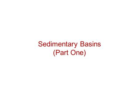 Sedimentary Basins (Part One). What are Sedimentary Basins? Holes in the ground where sediment accumulates Global distribution: Sub-aerial and submarine.