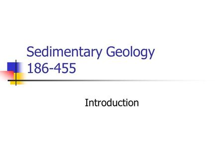 Sedimentary Geology 186-455 Introduction. Professor Bruce Hart Earth and Planetary Sciences, FDA 332, Telephone: 398-3677