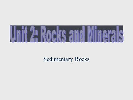 Unit 2: Rocks and Minerals