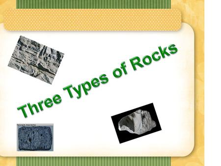 Three Types of Rocks.