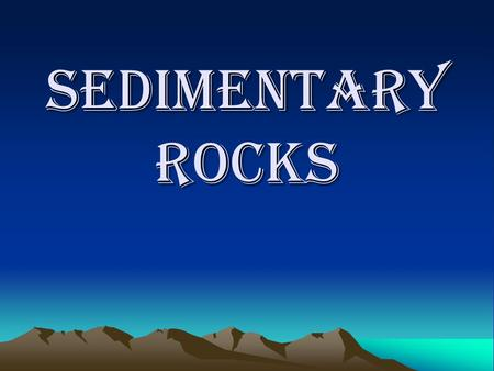 "Sedimentary Rocks. Sediments (notes) Bits of rock and soil which have been broken down from larger rocks. Sediments are ""glued"" together to form sedimentary."